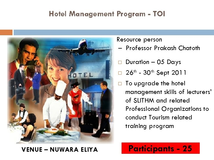 Hotel Management Program - TOI Resource person – Professor Prakash Chatoth VENUE – NUWARA