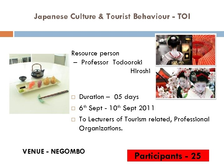 Japanese Culture & Tourist Behaviour - TOI Resource person – Professor Todooroki Hiroshi Duration