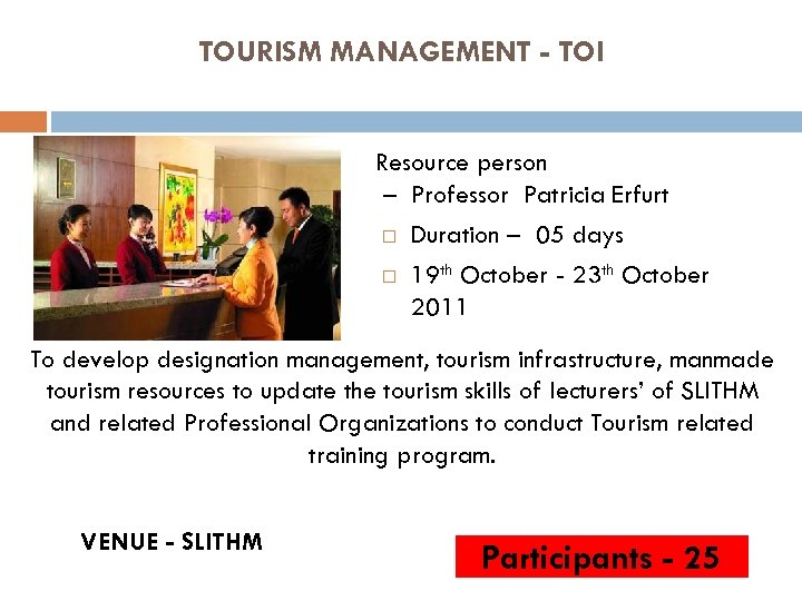 TOURISM MANAGEMENT - TOI Resource person – Professor Patricia Erfurt Duration – 05 days
