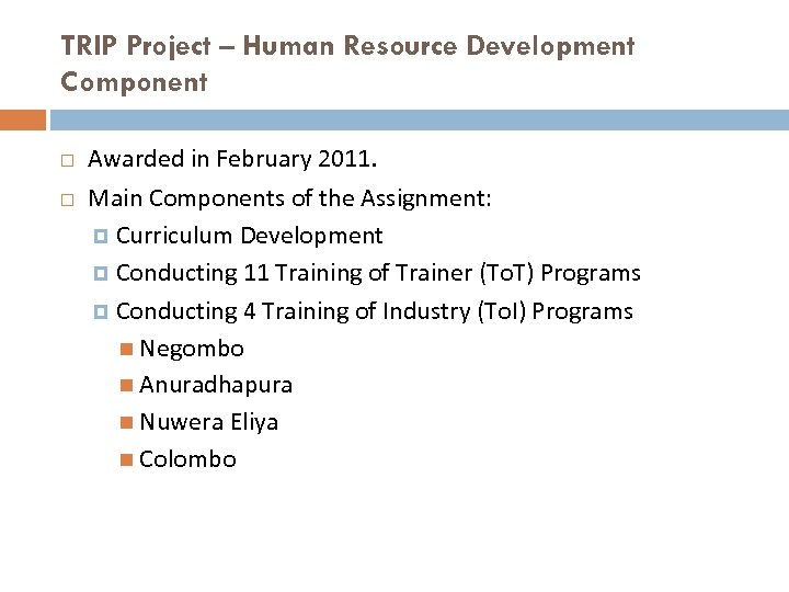 TRIP Project – Human Resource Development Component Awarded in February 2011. Main Components of