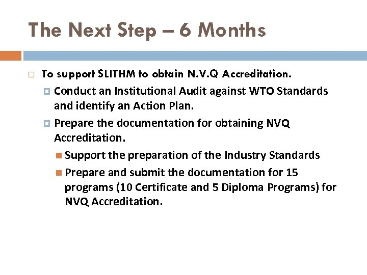 The Next Step – 6 Months To support SLITHM to obtain N. V. Q