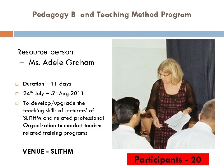 Pedagogy B and Teaching Method Program Resource person – Ms. Adele Graham Duration –