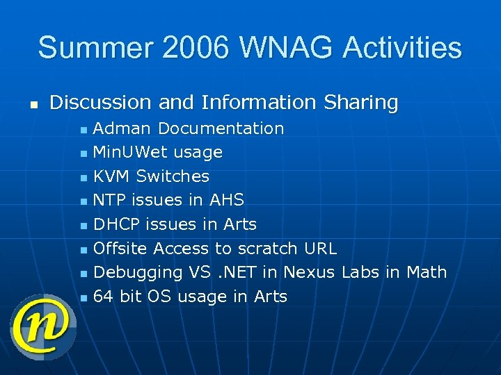 Summer 2006 WNAG Activities n Discussion and Information Sharing Adman Documentation n Min. UWet