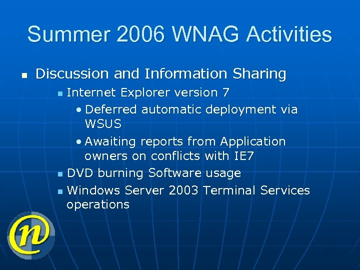 Summer 2006 WNAG Activities n Discussion and Information Sharing Internet Explorer version 7 •
