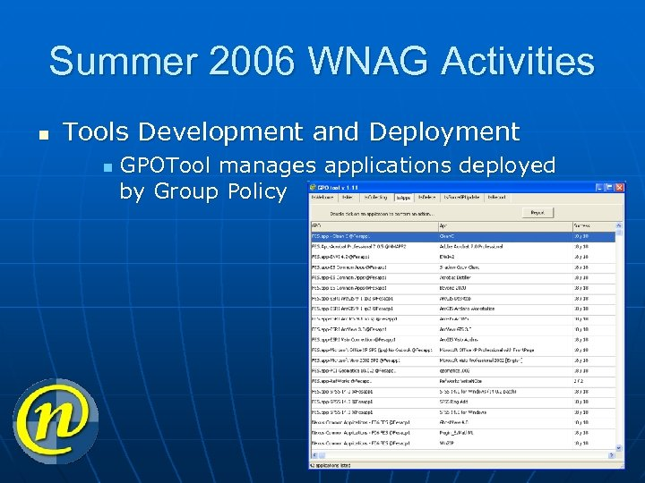 Summer 2006 WNAG Activities n Tools Development and Deployment n GPOTool manages applications deployed