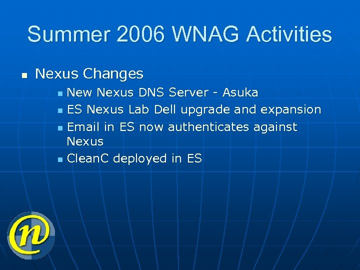 Summer 2006 WNAG Activities n Nexus Changes New Nexus DNS Server - Asuka n