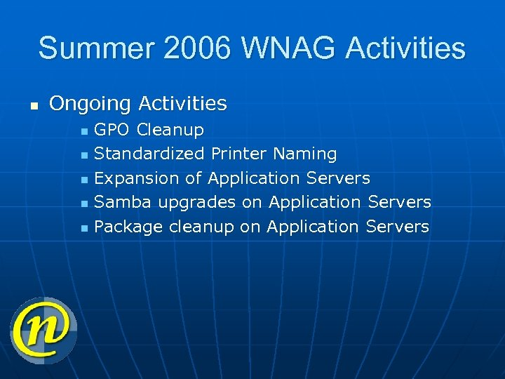 Summer 2006 WNAG Activities n Ongoing Activities GPO Cleanup n Standardized Printer Naming n