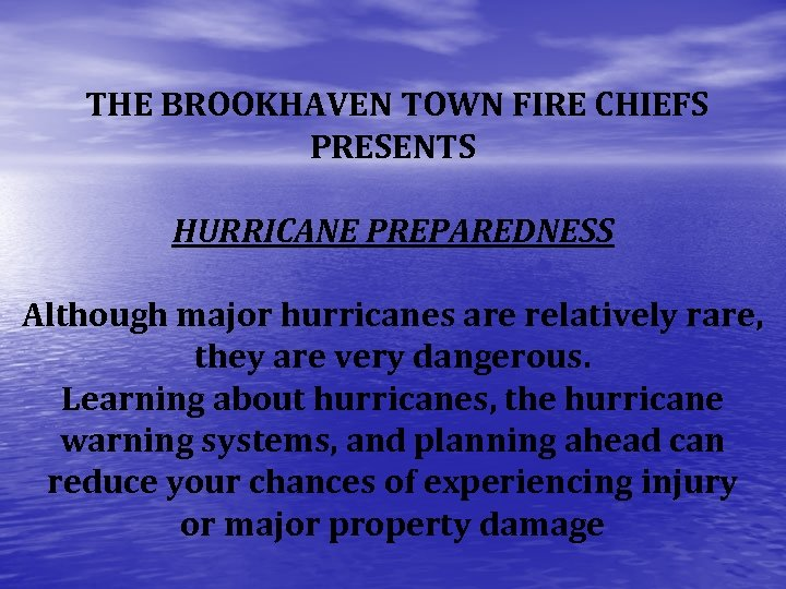 THE BROOKHAVEN TOWN FIRE CHIEFS PRESENTS HURRICANE PREPAREDNESS Although major hurricanes are relatively rare,