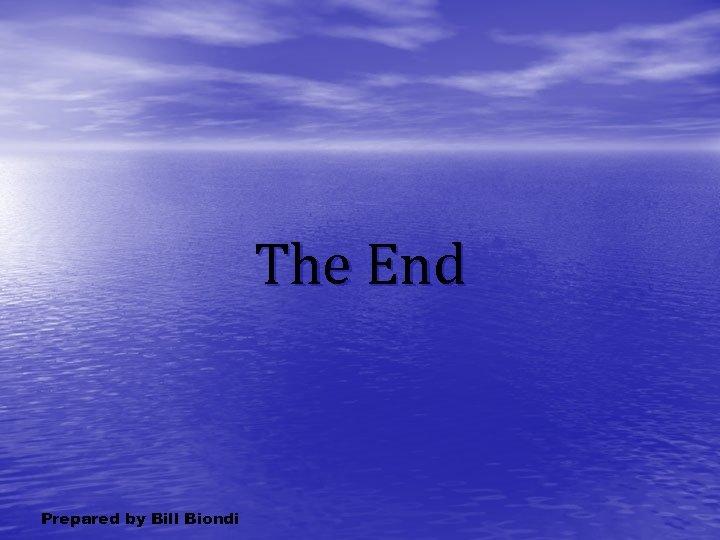 The End Prepared by Bill Biondi
