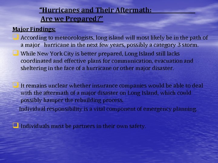 """""""Hurricanes and Their Aftermath: Are we Prepared? """" Major Findings: q According to meteorologists,"""