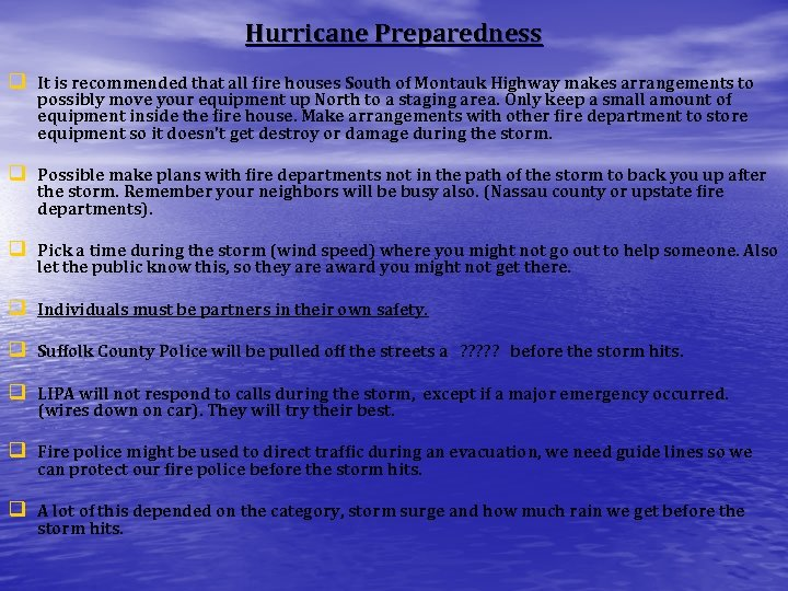 Hurricane Preparedness q It is recommended that all fire houses South of Montauk Highway