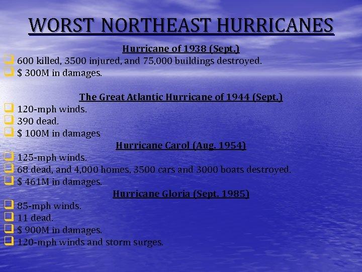 WORST NORTHEAST HURRICANES Hurricane of 1938 (Sept. ) q 600 killed, 3500 injured, and