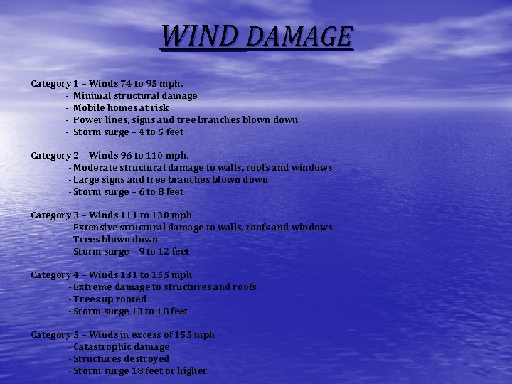 WIND DAMAGE Category 1 – Winds 74 to 95 mph. - Minimal structural damage