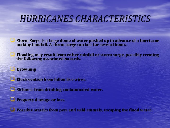 HURRICANES CHARACTERISTICS q Storm Surge is a large dome of water pushed up in