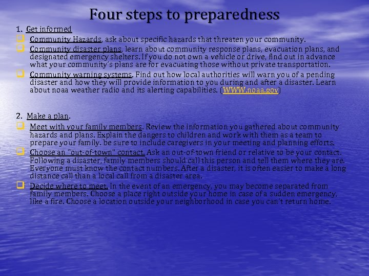 Four steps to preparedness 1. Get informed q Community Hazards, ask about specific hazards