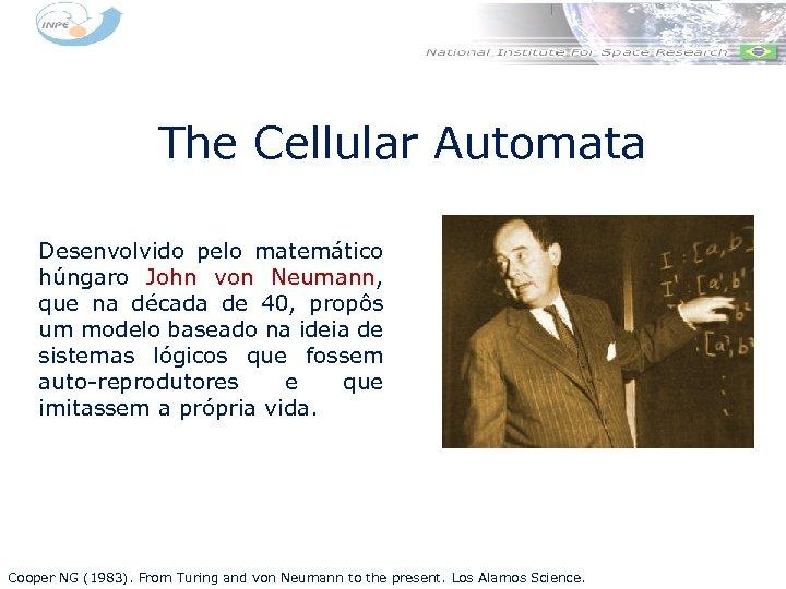 The Cellular Automata Desenvolvido pelo matemático húngaro John von Neumann, que na década de