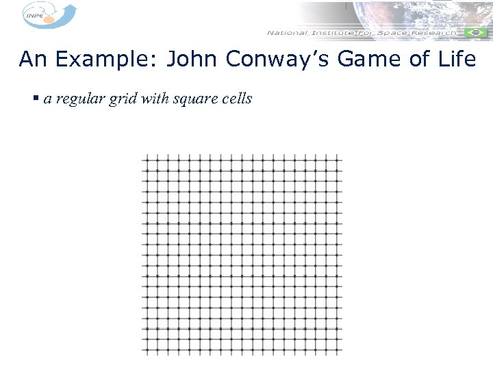 An Example: John Conway's Game of Life § a regular grid with square cells