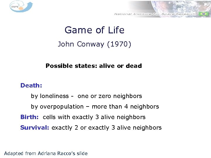 Game of Life John Conway (1970) Possible states: alive or dead Death: by loneliness