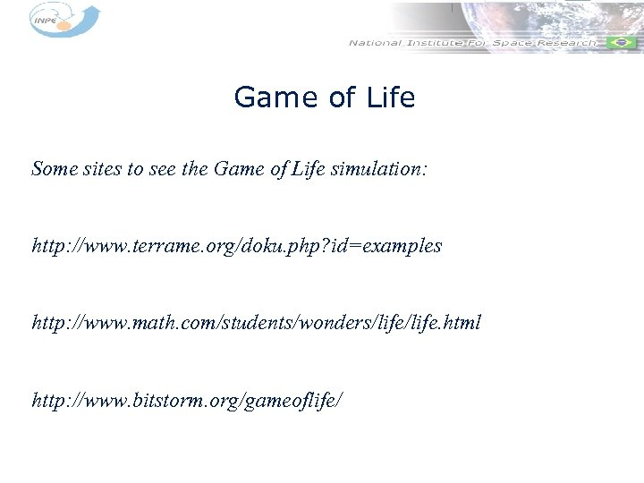 Game of Life Some sites to see the Game of Life simulation: http: //www.