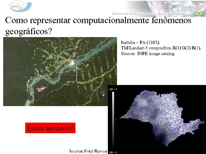 Como representar computacionalmente fenômenos geográficos? Itaituba – PA (1985). TM/Landsat-5 composition R(3) G(2) B(1).