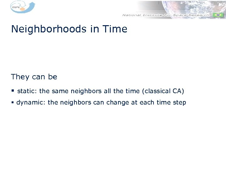 Neighborhoods in Time They can be § static: the same neighbors all the time