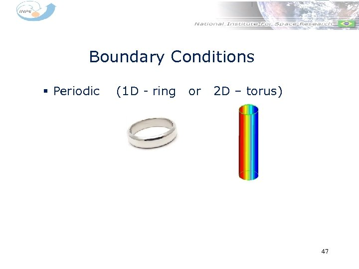 Boundary Conditions § Periodic (1 D - ring or 2 D – torus) 47