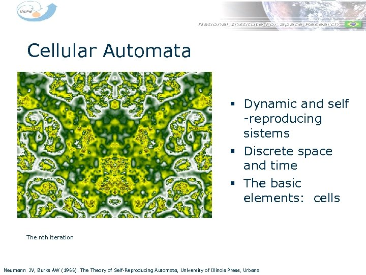 Cellular Automata § Dynamic and self -reproducing sistems § Discrete space and time §