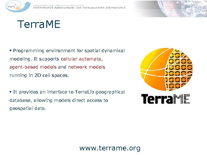 Terra. ME § Programming environment for spatial dynamical modeling. It supports cellular automata, agent-based