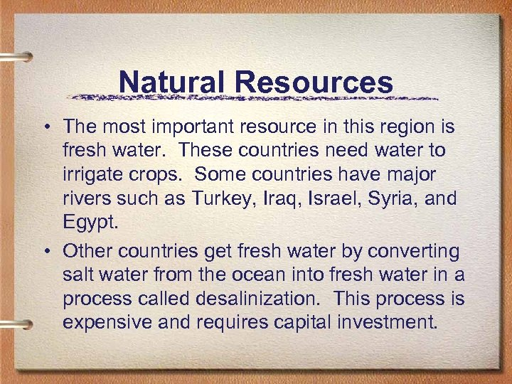 Natural Resources • The most important resource in this region is fresh water. These