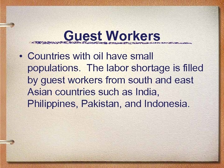Guest Workers • Countries with oil have small populations. The labor shortage is filled