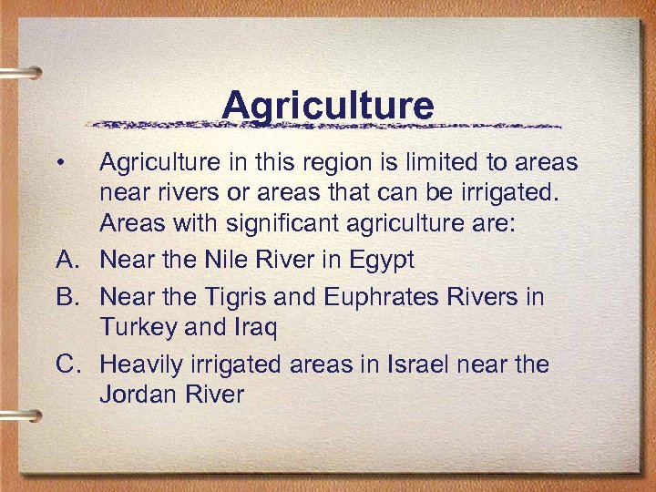 Agriculture • Agriculture in this region is limited to areas near rivers or areas