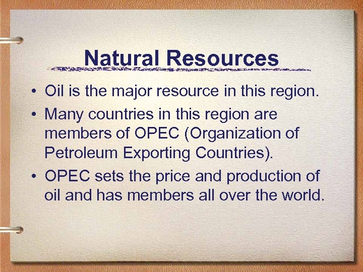 Natural Resources • Oil is the major resource in this region. • Many countries