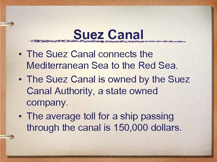 Suez Canal • The Suez Canal connects the Mediterranean Sea to the Red Sea.