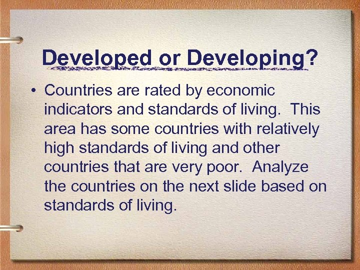 Developed or Developing? • Countries are rated by economic indicators and standards of living.