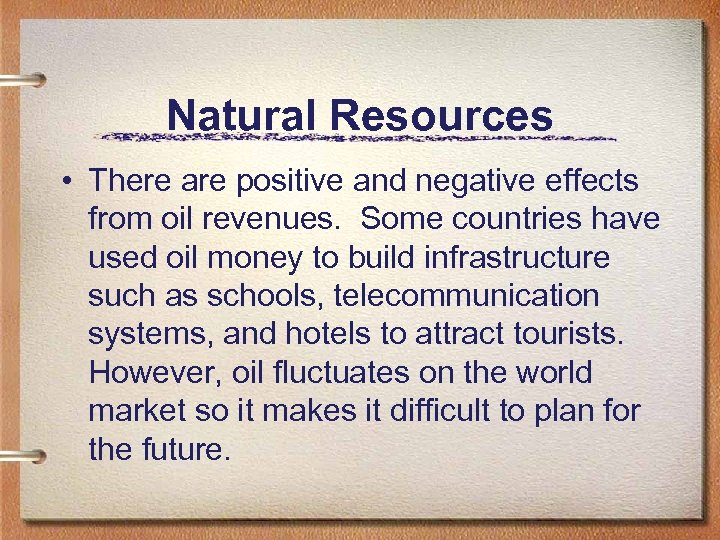 Natural Resources • There are positive and negative effects from oil revenues. Some countries