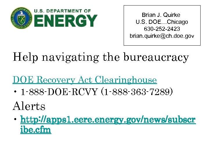 Brian J. Quirke U. S. DOE…Chicago 630 -252 -2423 brian. quirke@ch. doe. gov Help