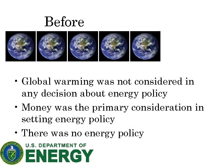 Before • Global warming was not considered in any decision about energy policy •