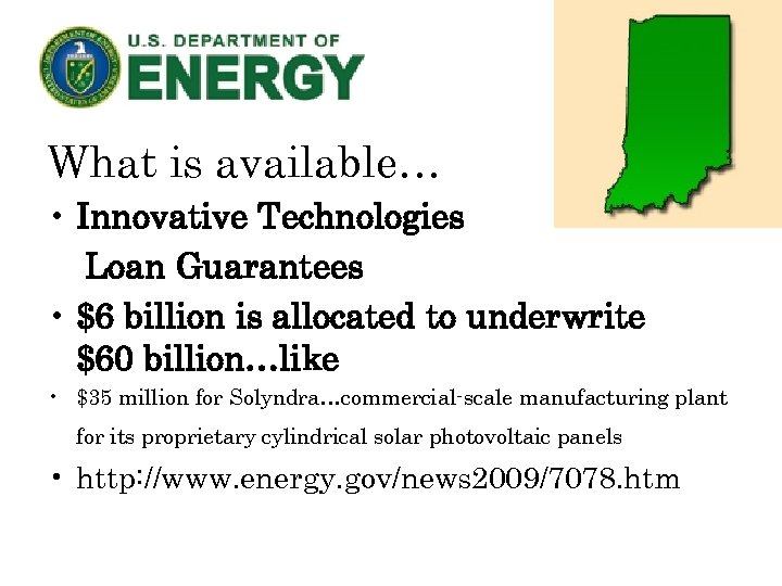 What is available… • Innovative Technologies Loan Guarantees • $6 billion is allocated to