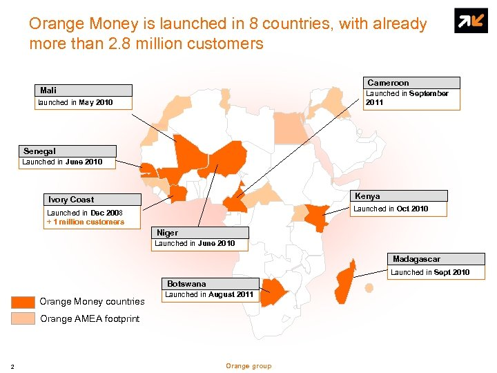 Orange Money is launched in 8 countries, with already more than 2. 8 million