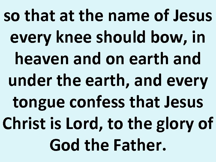 so that at the name of Jesus every knee should bow, in heaven and