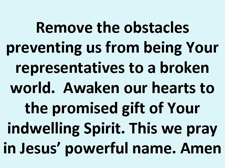 Remove the obstacles preventing us from being Your representatives to a broken world. Awaken