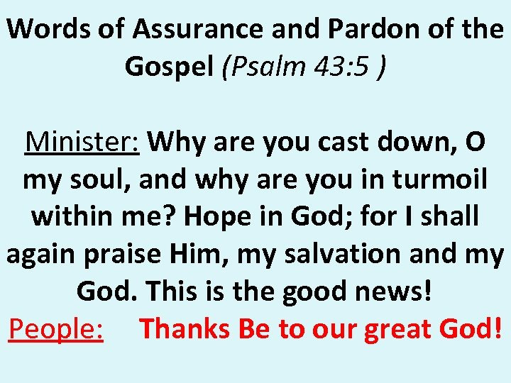 Words of Assurance and Pardon of the Gospel (Psalm 43: 5 ) Minister: Why