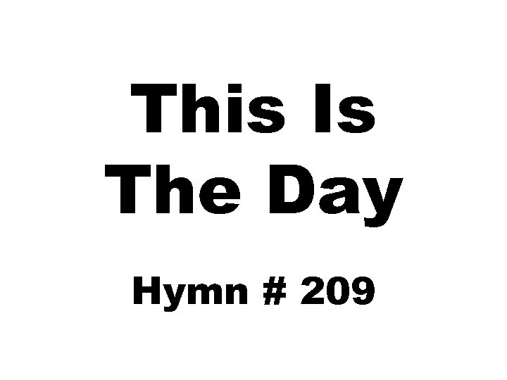 This Is The Day Hymn # 209