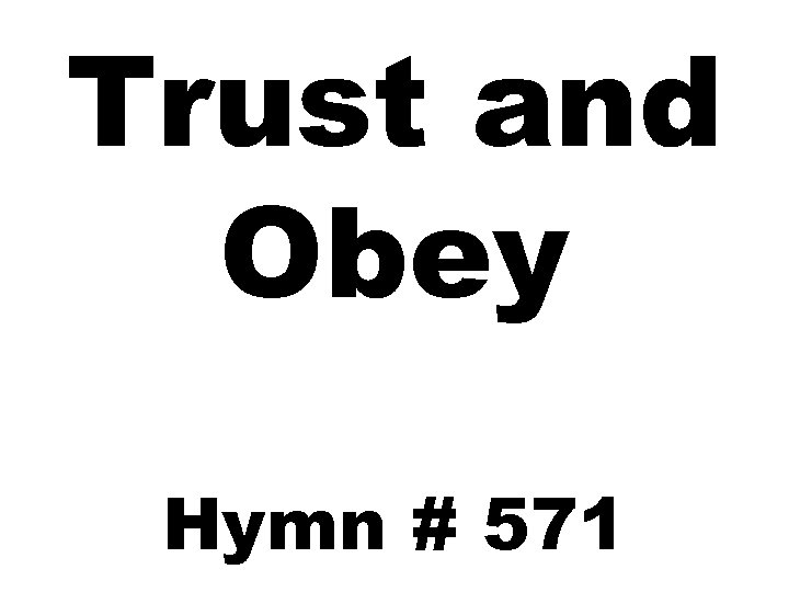 Trust and Obey Hymn # 571