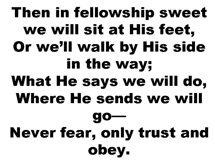 Then in fellowship sweet we will sit at His feet, Or we'll walk by