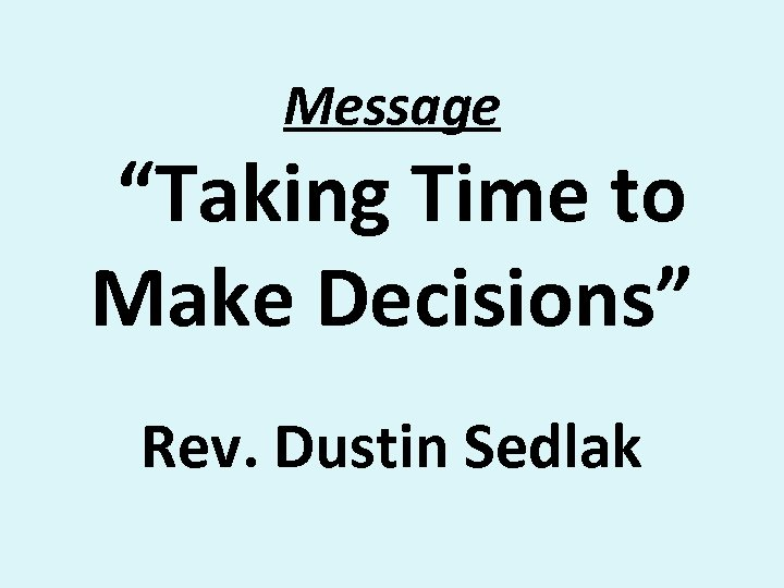 "Message ""Taking Time to Make Decisions"" Rev. Dustin Sedlak"