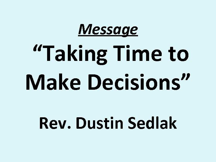 "Message ""Taking Time to Make Decisions"" Rev. Dustin Sedlak"