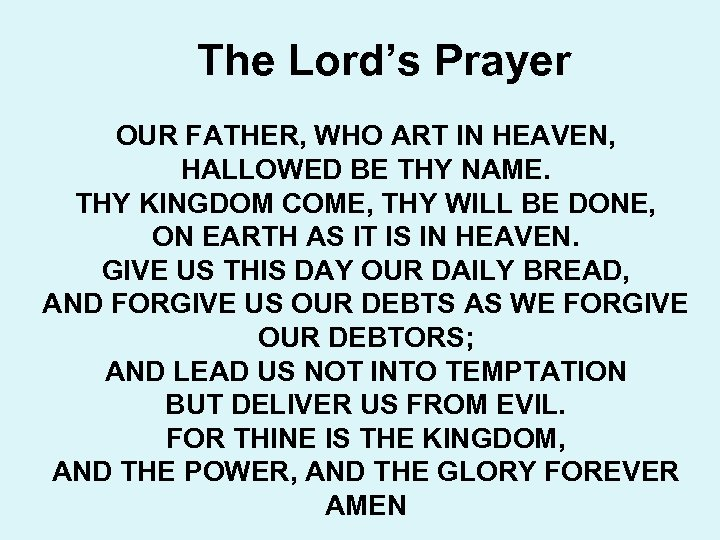 The Lord's Prayer OUR FATHER, WHO ART IN HEAVEN, HALLOWED BE THY NAME. THY
