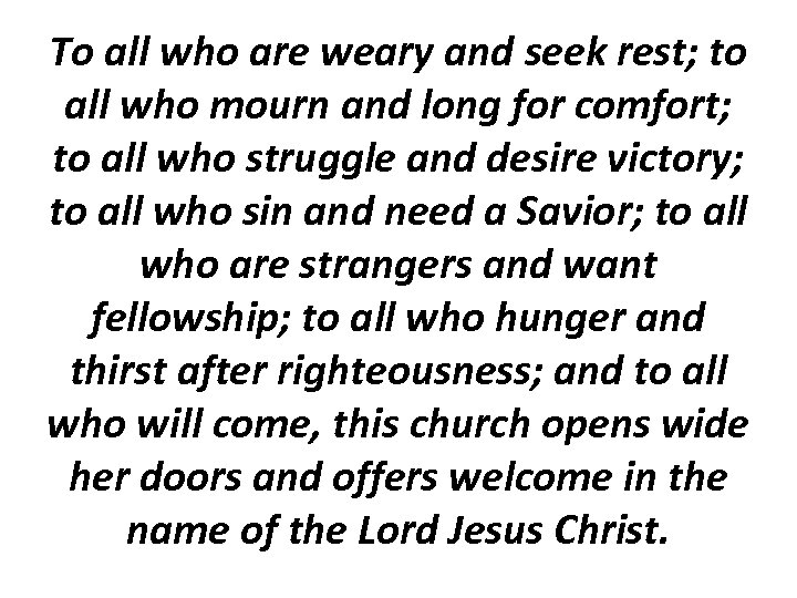 To all who are weary and seek rest; to all who mourn and long