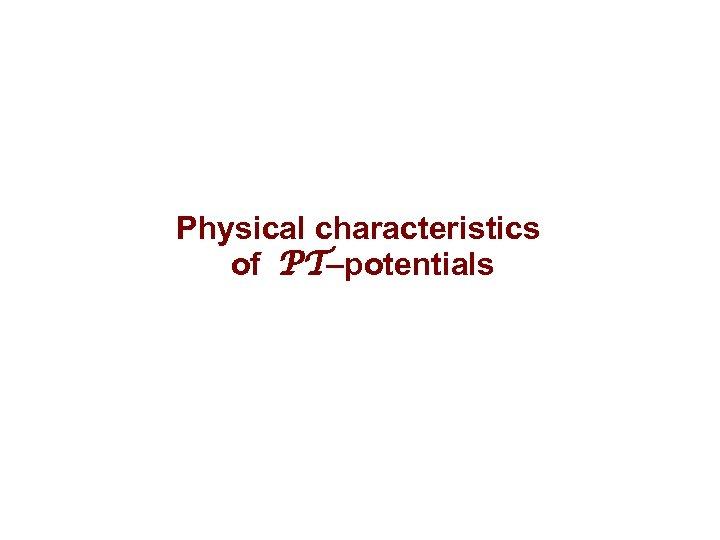 Physical characteristics of PT–potentials